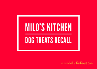 Milos Kitchen Dog Treats Recalled Stay updated at www.HealthyPetPeeps.com