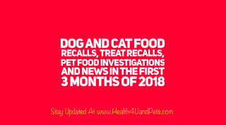 Pet Food Recalls And News January Through March 2018 www.Health4UandPets.com