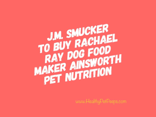 JM Smucker To Buy Ainsworth Pet Nutrition www.HealthyPetPeeps.com
