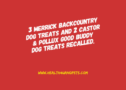 Merrick and Castor and Pollux Dog Treats Recalled www.Health4UandPets.com