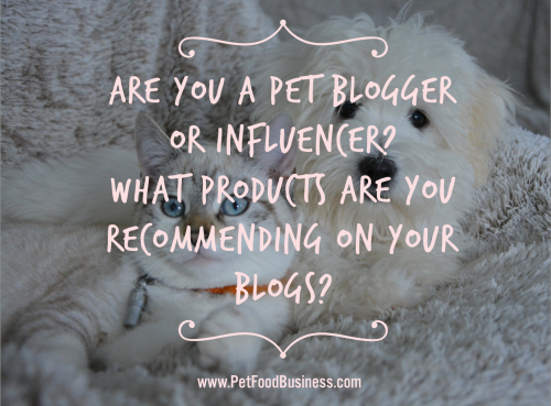 Are you a Pet Blogger or Influencer Visit www.PetFoodBusiness.com