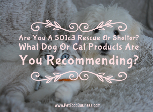 Are you a 501c3 Rescue or Shelter - www.PetFoodBusiness.com