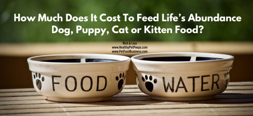 How Much Does It Cost To Feed Life's Abundance Dog  Puppy Cat Or Kitten Food www.HealthyPetPeeps.com