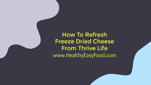 How To Refresh Freeze Dried Cheese From Thrive Life www.HealthyEasyFood.com