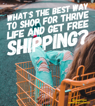What is the best way to shop for Thrive Life and receive free shipping www.HealthyEasyFood.com