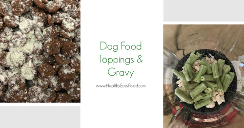 Toppings and Gravy for dog food www.HealthyEasyFood.com
