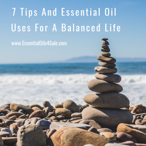 7 Tips And Essential Oil Uses For A Balanced Life www.EssentialOils4Sale.com