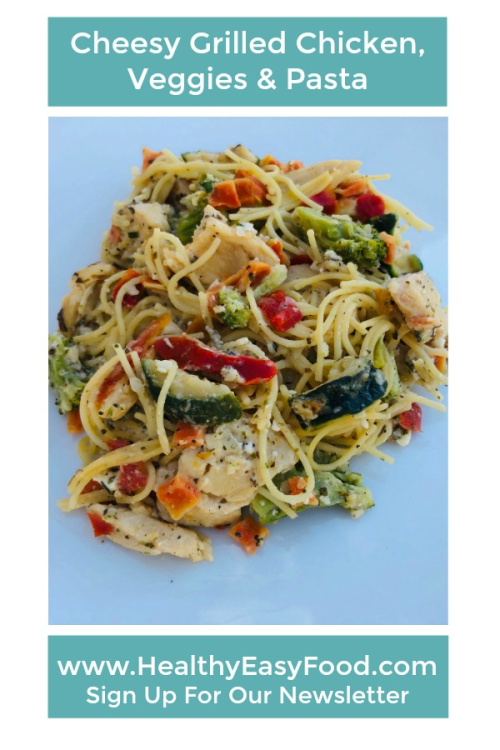 Cheesy Grilled Chicken Veggies Pasta Recipe www.HealthyEasyFood.com