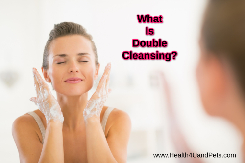 What Is Double Cleansing www.Health4UandPets.com