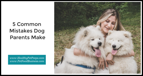 5 Common Mistakes Dog Parents Make www.HealthyPetPeeps.com