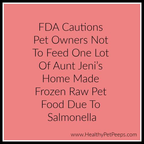 FDA Caution of Aunt Jeni's Home Made Frozen Raw Pet Food www.HealthyPetPeeps.com
