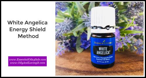 Energy Shield Method With White Angelica www.EssentialOils4Sale.com