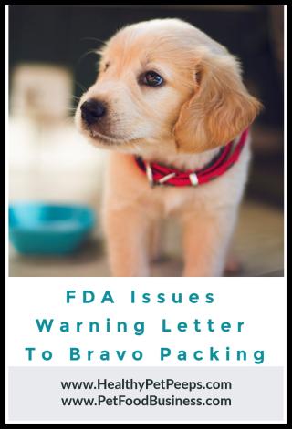 FDA Issues Warning Letter To Bravo Packing www.HealthyPetPeeps.com