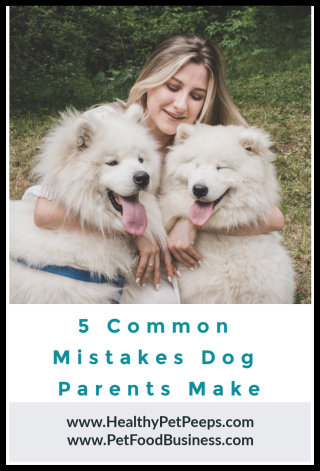 5 Common Mistakes Dog Parents Make - www.HealthyPetPeeps.com