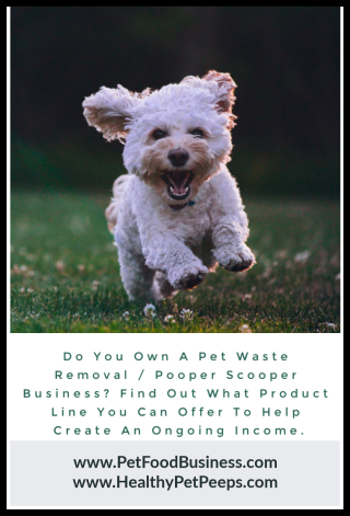 Do You Own A Pet Waste Removal & Pooper Scooper Business - Find Out What Product Line You Can Offer To Create An Ongoing Income - www.PetFoodBusiness.com