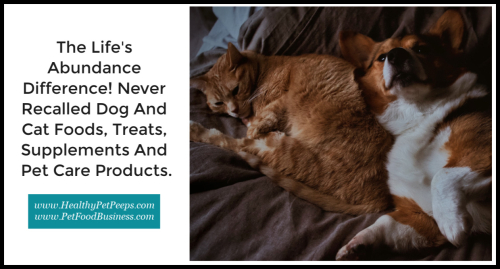 The Life's Abundance Difference! Never Recalled Dog And Cat Foods  Treats  Supplements And Pet Care Products. www.HealthyPetPeeps.com