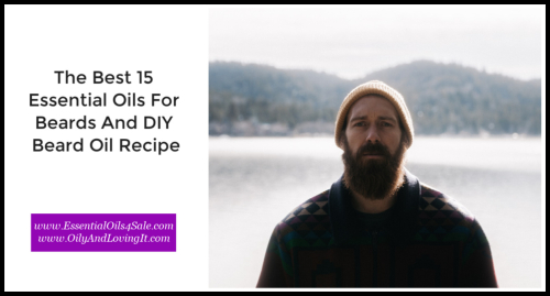 The Best 15 Essential Oils For Beards And DIY Beard Oil www.EssentialOils4Sale.com