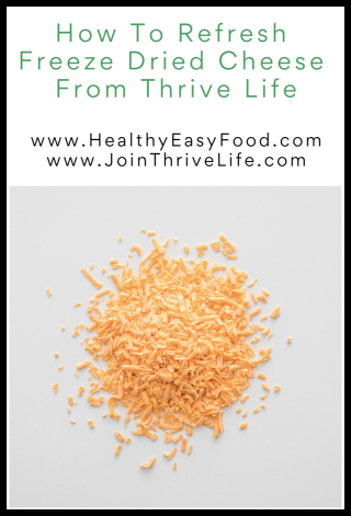 How To Refresh Freeze Dried Cheese From Thrive Life - www.HealthyEasyFood.com