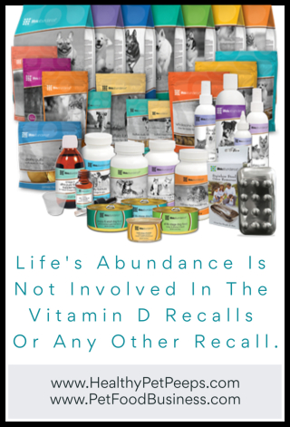 Life's Abundance Is Not Involved In The Vitamin D Recalls Or Any Other Recall. www.HealthyPetPeeps.com