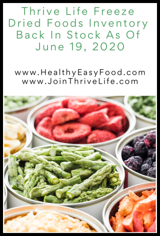 Thrive Life Freeze Dried Foods Inventory Back In Stock As Of June 19  2020 - www.HealthyEasyFood.com