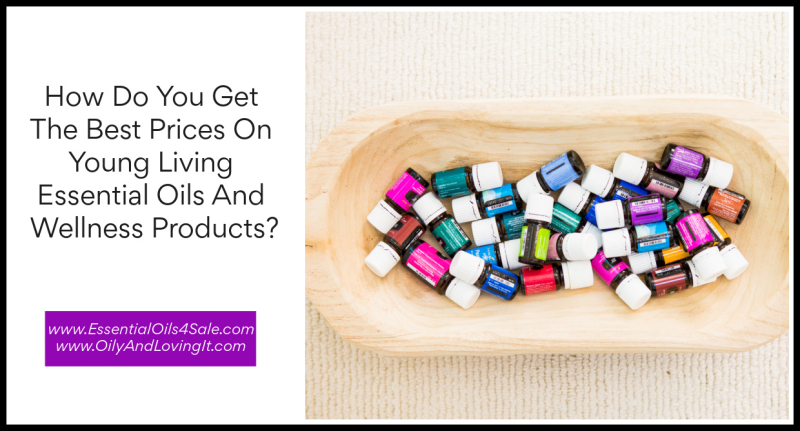 How Do You Get The Best Prices On Young Living Essential Oils And Wellness Products www.EssentialOils4Sale.com