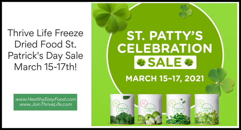 Thrive Life Freeze Dried Food St. Patrick's Day Sale March 15-17th www.HealthyEasyFood.com