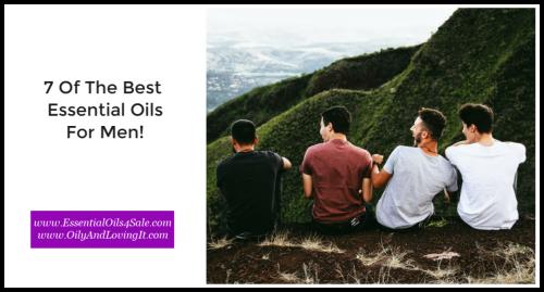 7 Of The Best Essential Oils For Men www.EssentialOils4Sale.com