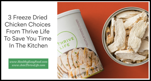 3 Freeze Dried Chicken Choices From Thrive Life To Save You Time In The Kitchen www.HealthyEasyFood.com