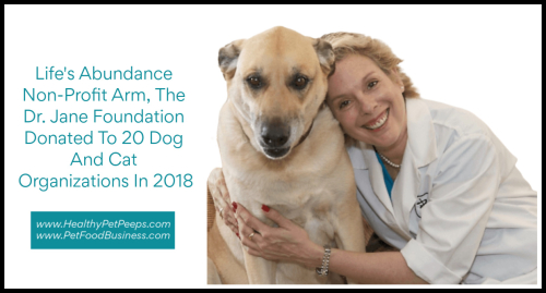 Life's Abundance Non-Profit Arm  The Dr. Jane Foundation Donated To 20 Dog And Cat Organizations In 2018 www.HealthyPetPeeps.com