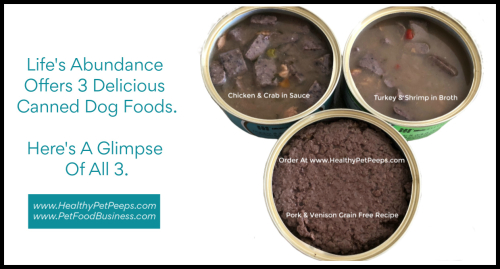Life's Abundance Offers 3 Delicious Canned Dog Foods. Here's A Glimpse Of All 3 www.HealthyPetPeeps.com