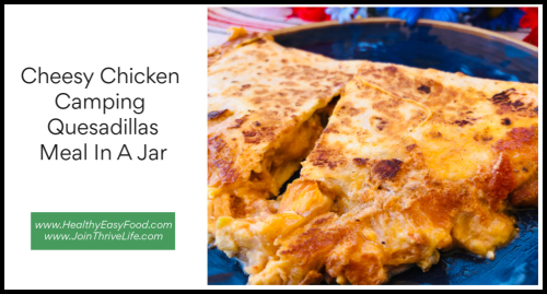 Cheesy Chicken Camping Quesadillas Meal In A Jar www.HealthyEasyFood.com