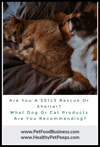 Are You A 501c3 Rescue Or Shelter What Dog Or Cat Products Are You Recommending - www.PetFoodBusiness.com
