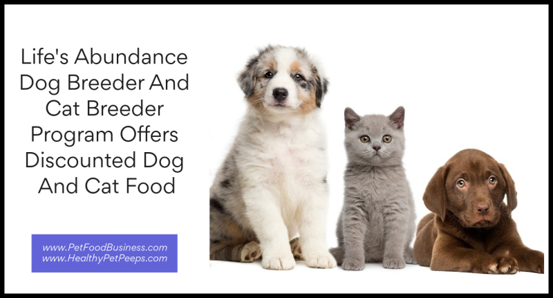 Life's Abundance Dog Breeder And Cat Breeder Program Offers Discounted Dog And Cat Food www.PetFoodBusiness.com