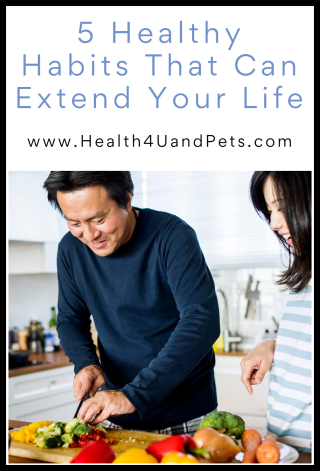 5 Healthy Habits That Can Extend Your Life - www.Health4UandPets.com