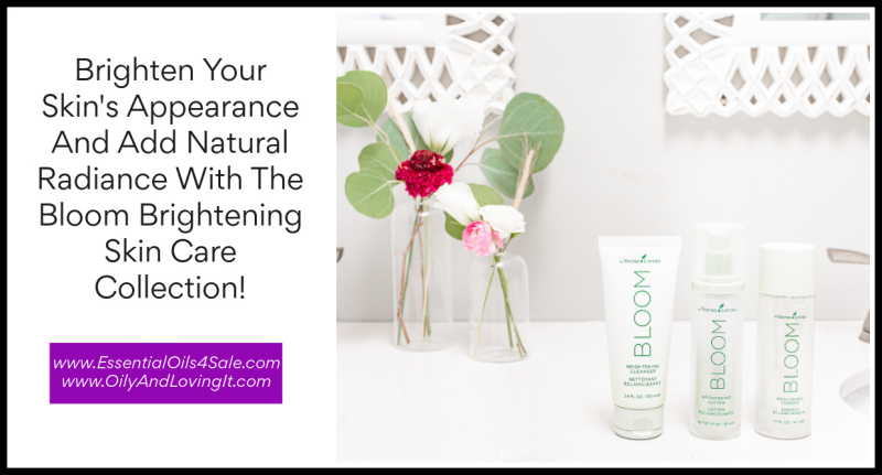 Brighten Your Skin's Appearance And Add Natural Radiance With The Bloom Brightening Skin Care Collection www.EssentialOils4Sale.com