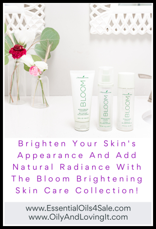 Brighten Your Skin's Appearance And Add Natural Radiance With The Bloom Brightening Skin Care Collection! - www.EssentialOils4Sale.com