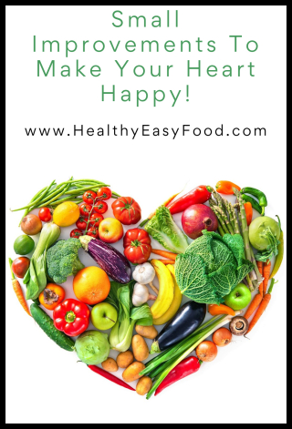 Small Improvements To Make Your Heart Happy - www.HealthyEasyFood.com