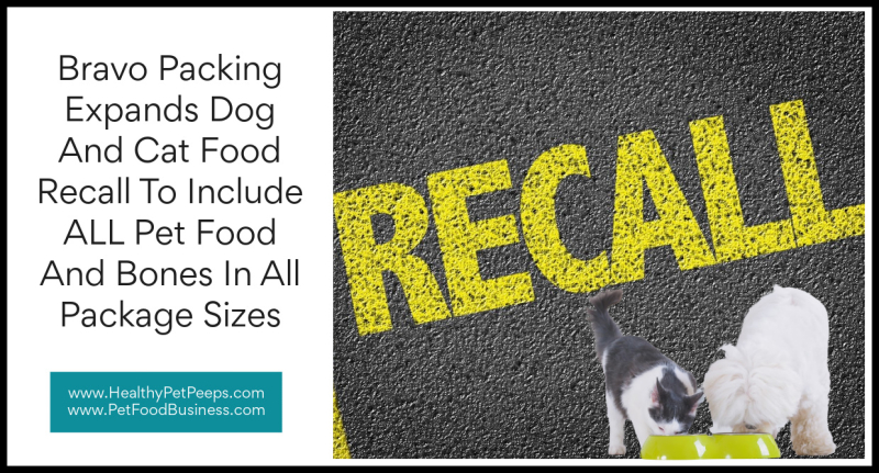 Bravo Packing Expands Dog And Cat Food Recall To Include ALL Pet Food And Bones In All Package Sizes www.HealthyPetPeeps.com