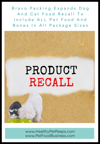 Bravo Packing Expands Dog And Cat Food Recall To Include ALL Pet Food And Bones In All Package Sizes - www.HealthyPetPeeps.com