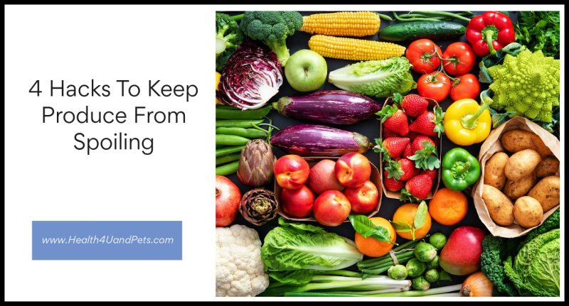 4 Hacks To Keep Produce From Spoiling - www.Health4UandPets.com