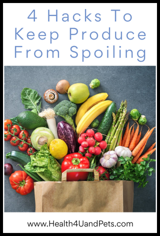 4 Hacks To Keep Produce From Spoiling www.Health4UandPets.com