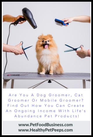 Dog  Cat And Mobile Groomers Find Out How You Can Create An Ongoing Income With Life's Abundance Pet Products - www.PetFoodBusiness.com