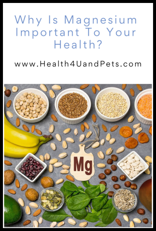 Why Is Magnesium Important To Your Health - www.Health4UandPets.com