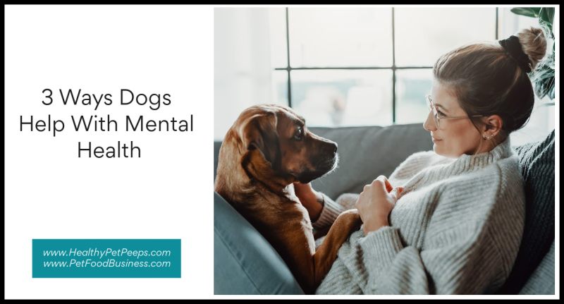3 Ways Dogs Help With Mental Health www.HealthyPetPeeps.com