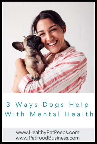 3 Ways Dogs Help With Mental Health - www.HealthyPetPeeps.com