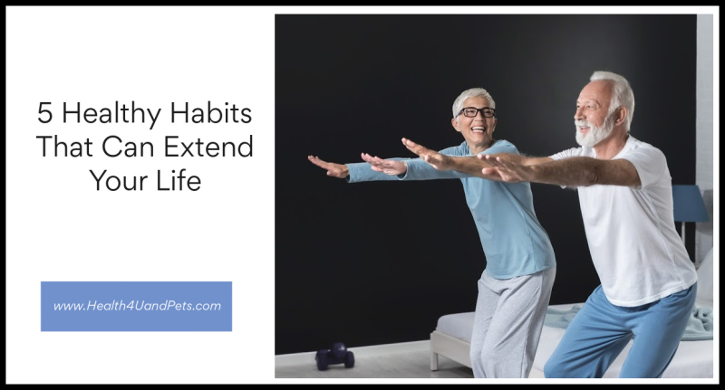 5 Healthy Habits That Can Extend Your Life www.Health4UandPets.com