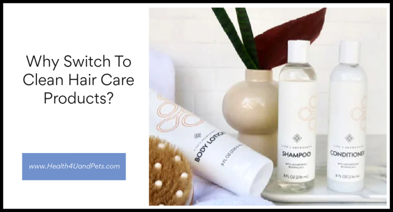 Why switch to clean hair care products www.Health4UandPets.com