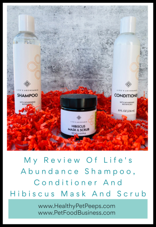 My Review Of Life's Abundance Shampoo  Conditioner And Hibiscus Mask And Scrub - www.HealthyPetPeeps.com