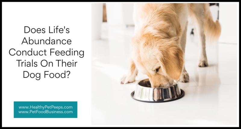 Does Life's Abundance Conduct Feeding Trials On Their Dog Food www.HealthyPetPeeps.com