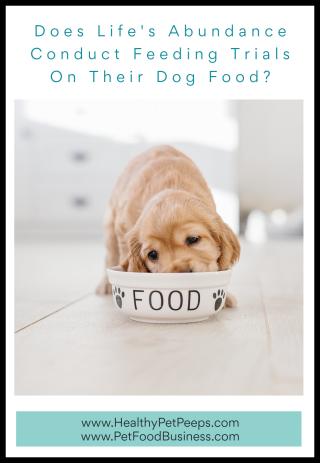 Does Life's Abundance Conduct Feeding Trials On Their Dog Food - www.HealthyPetPeeps.com